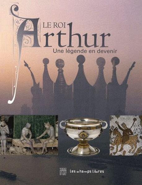 Le roi Arthur, une légende en devenir